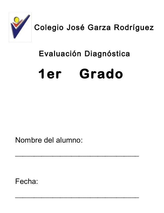 Colegio José Garza Rodríguez Evaluación Diagnóstica Nombre del alumno: _________________________________ Fecha: __________...