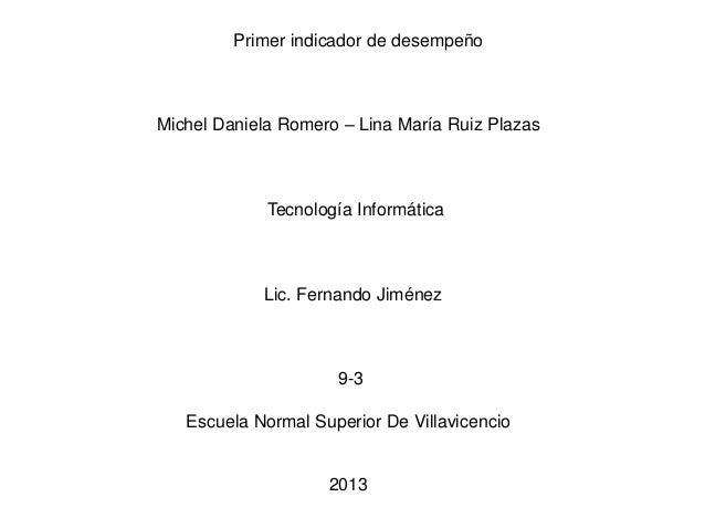 Primer indicador de desempeño  Michel Daniela Romero – Lina María Ruiz Plazas  Tecnología Informática  Lic. Fernando Jimén...