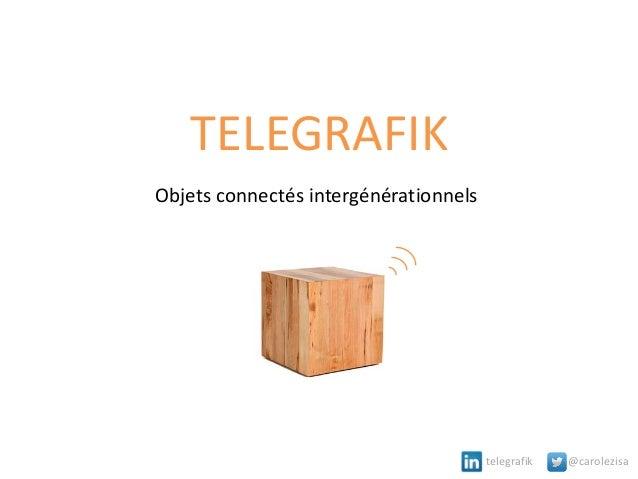 TELEGRAFIK Objets connectés intergénérationnels  telegrafik  @carolezisa