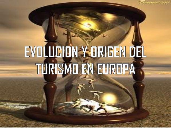 EVOLUCION Y ORIGEN DEL TURISMO EN EUROPA<br />