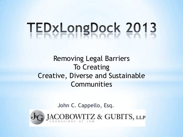 John C. Cappello, Esq.Removing Legal BarriersTo CreatingCreative, Diverse and SustainableCommunities