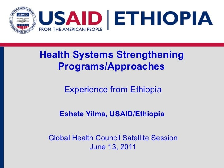 Health Systems Strengthening  Programs/Approaches  Experience from Ethiopia Eshete Yilma, USAID/Ethiopia  Global Health Co...