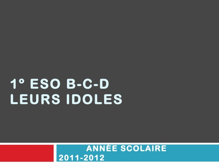 1º ESO B-C-D LEURS IDOLES ANNÉE SCOLAIRE 2011-2012