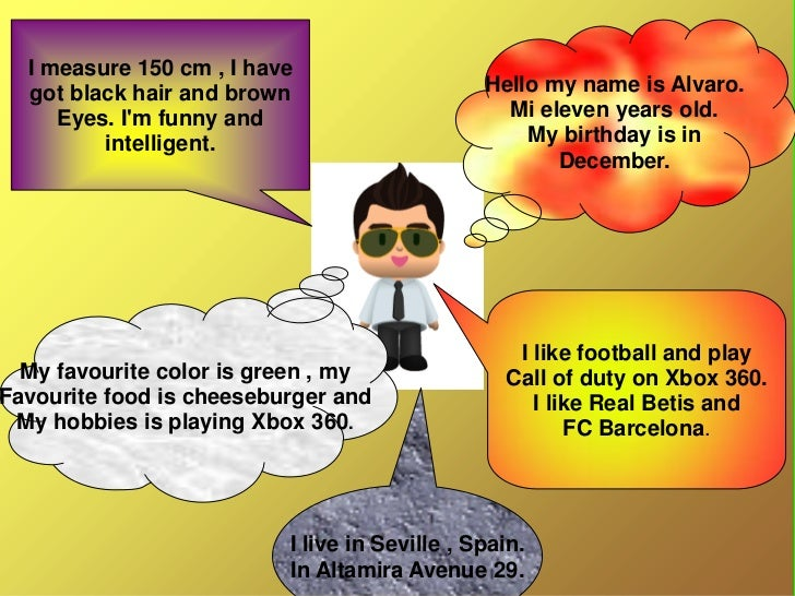 I measure 150 cm , I have  got black hair and brown                     Hello my name is Alvaro.     Eyes. Im funny and   ...