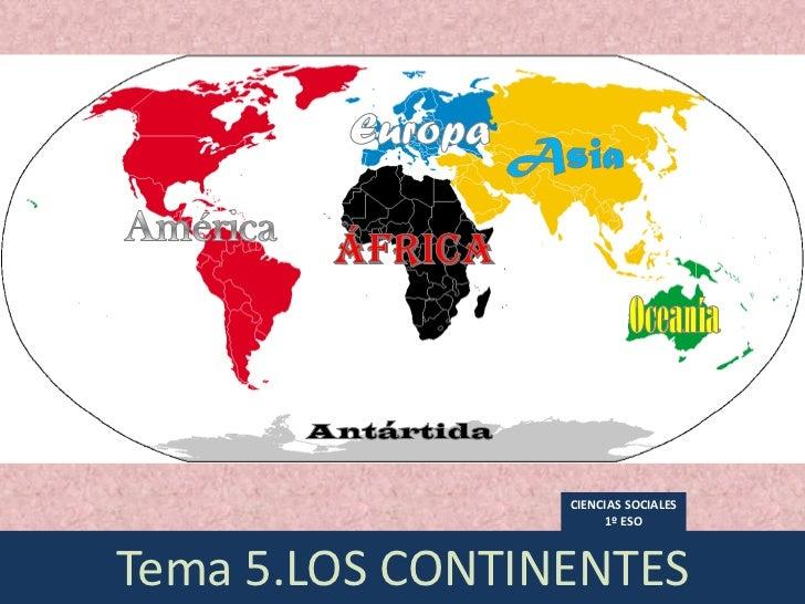 CIENCIAS SOCIALES                       1º ESOTema 5.LOS CONTINENTES
