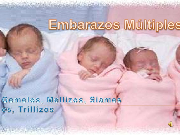 Embarazos Múltiples<br />Gemelos, Mellizos, Siameses, Trillizos<br />