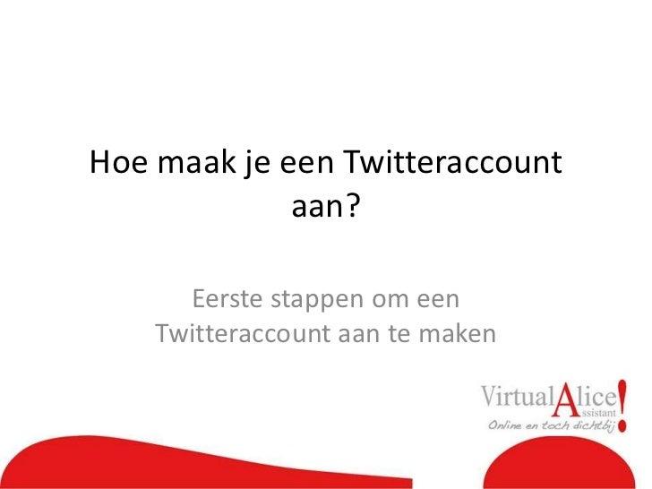 Hoe maak je een Twitteraccount aan?<br />Eerste stappen om een Twitteraccount aan te maken<br />