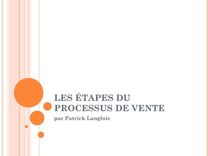 LES ÉTAPES DU PROCESSUS DE VENTE  par Patrick Langlois