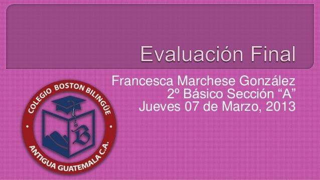 """Francesca Marchese González        2º Básico Sección """"A""""    Jueves 07 de Marzo, 2013"""