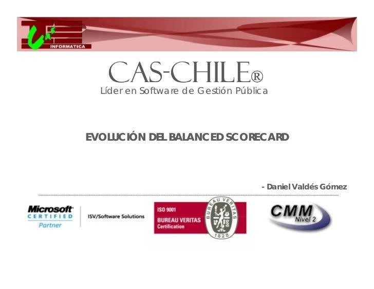 CAS-   CAS-CHILE®  Líder en Software de Gestión PúblicaEVOLUCIÓN DEL BALANCED SCORECARD                                   ...