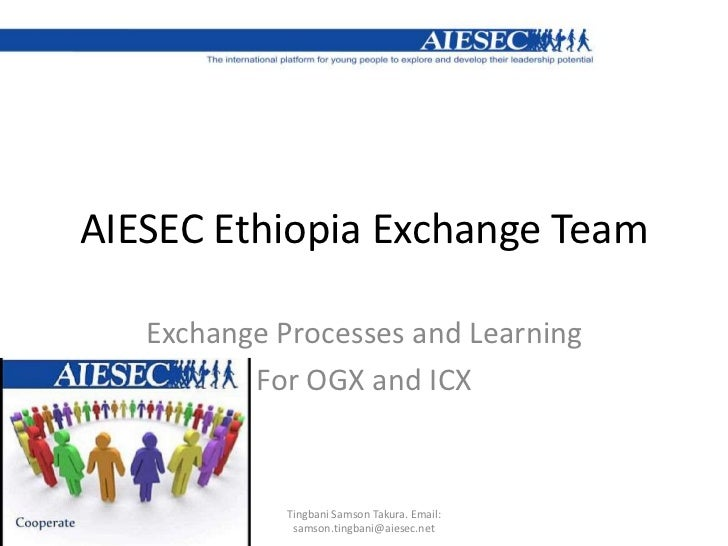 AIESEC Ethiopia Exchange Team <br />Exchange Processes and Learning<br />For OGX and ICX<br />Tingbani Samson Takura. Emai...