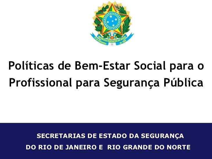 Políticas de Bem-Estar Social para o Profissional para Segurança Pública  SECRETARIAS DE ESTADO DA SEGURANÇA DO RIO DE JAN...