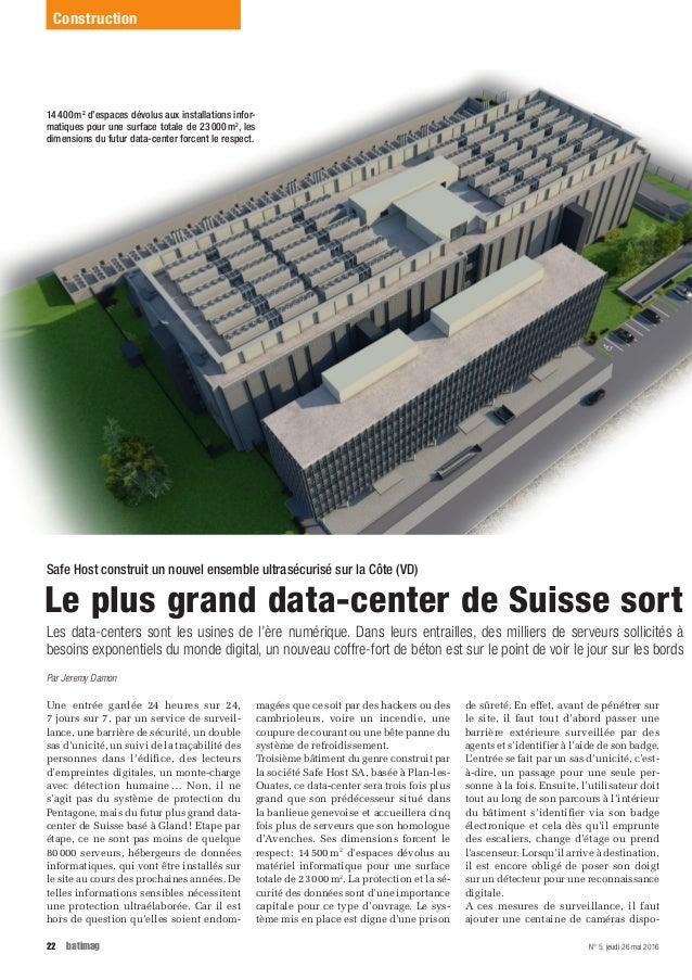 N° 5, jeudi 26 mai 201622 batimag Le plus grand data-center de Suisse sort Safe Host construit un nouvel ensemble ultraséc...