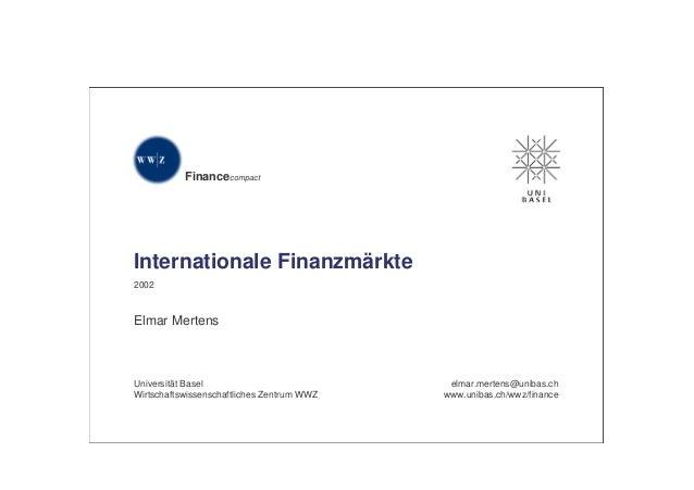 Financecompact Internationale Finanzmärkte 2002 Elmar Mertens Universität Basel Wirtschaftswissenschaftliches Zentrum WWZ ...