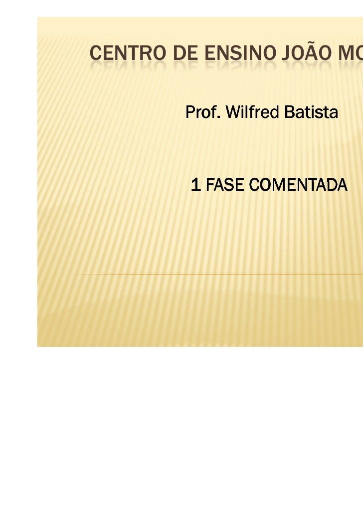 CENTRO DE ENSINO JOÃO MOHANA        Prof. Wilfred Batista        1 FASE COMENTADA