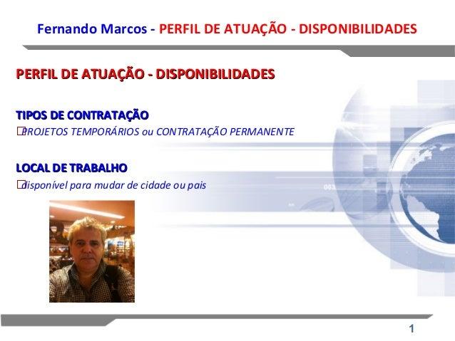1 Fernando Marcos - PERFIL DE ATUAÇÃO - DISPONIBILIDADES PERFIL DE ATUAÇÃO - DISPONIBILIDADESPERFIL DE ATUAÇÃO - DISPONIBI...