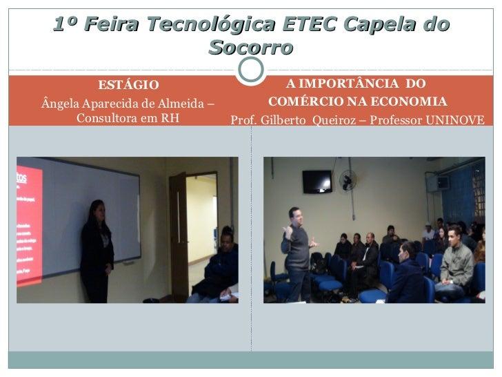 1º Feira Tecnológica ETEC Capela do               Socorro         ESTÁGIO                          A IMPORTÂNCIA DOÂngela ...
