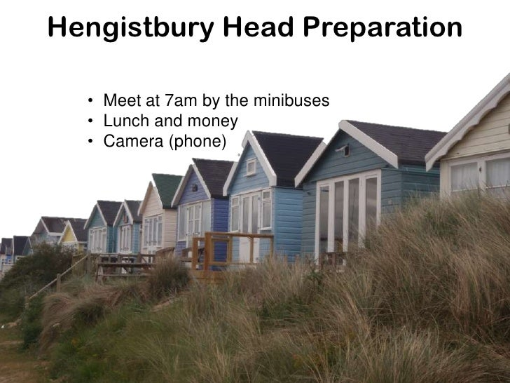 Hengistbury Head Preparation  • Meet at 7am by the minibuses  • Lunch and money  • Camera (phone)
