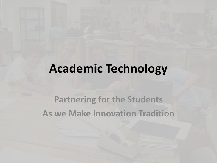 Academic Technology<br />Partnering for the Students<br />As we Make Innovation Tradition<br />