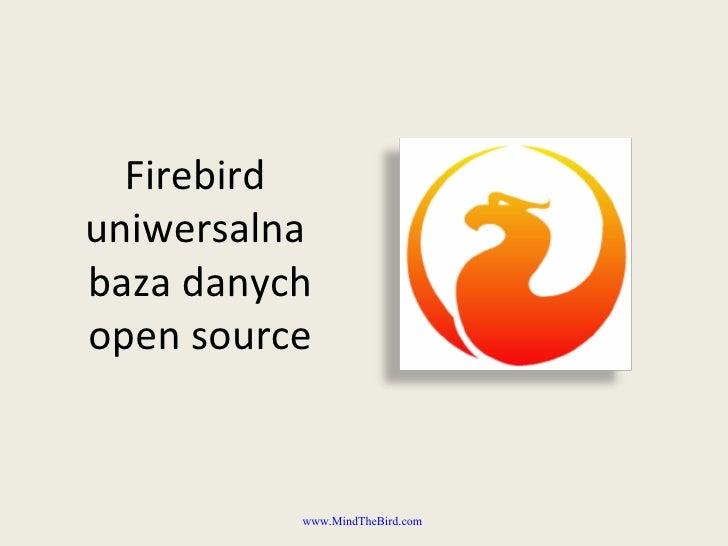 Firebird uniwersalna baza danych open source             www.MindTheBird.com