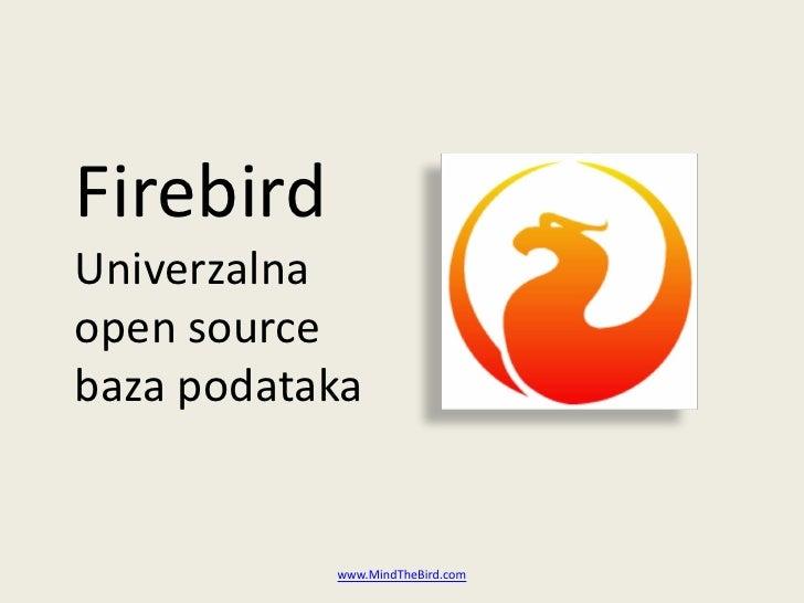 Firebird Univerzalna open source baza podataka              www.MindTheBird.com