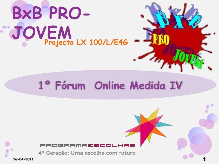 BxB PRO-JOVEM<br />Projecto LX 100/L/E4G<br />1º Fórum  Online Medida IV<br />26-04-2011<br />1<br />