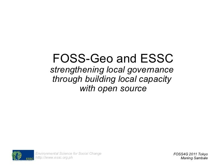 FOSS-Geo and ESSC strengthening local governance  through  building local capacity  with open source FOSS4G 2011 Tokyo Man...