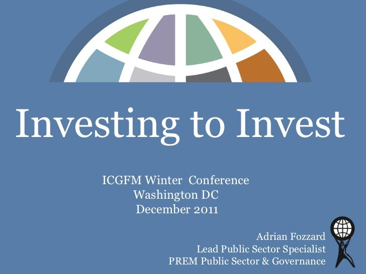 Investing to Invest     ICGFM Winter Conference         Washington DC         December 2011                               ...