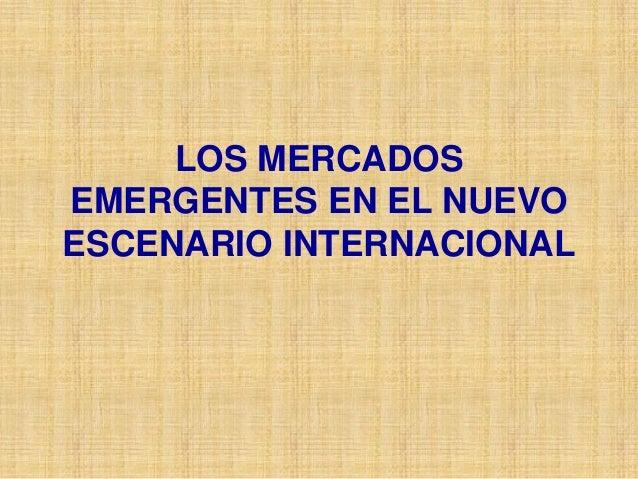 LOS MERCADOSEMERGENTES EN EL NUEVOESCENARIO INTERNACIONAL