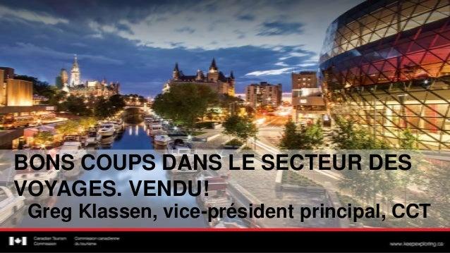 BONS COUPS DANS LE SECTEUR DESVOYAGES. VENDU!Greg Klassen, vice-président principal, CCT