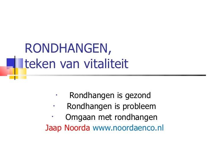 RONDHANGEN,  teken van vitaliteit <ul><li>Rondhangen is gezond  </li></ul><ul><li>Rondhangen is probleem </li></ul><ul><li...