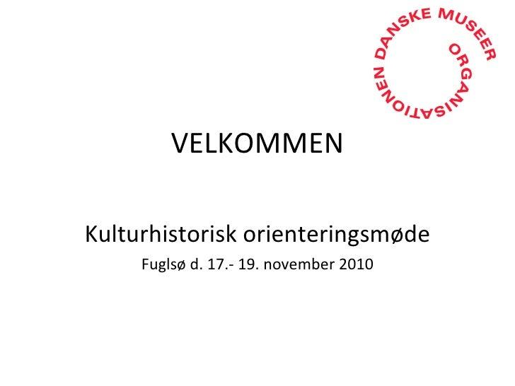 VELKOMMEN Kulturhistorisk orienteringsmøde Fuglsø d. 17.- 19. november 2010