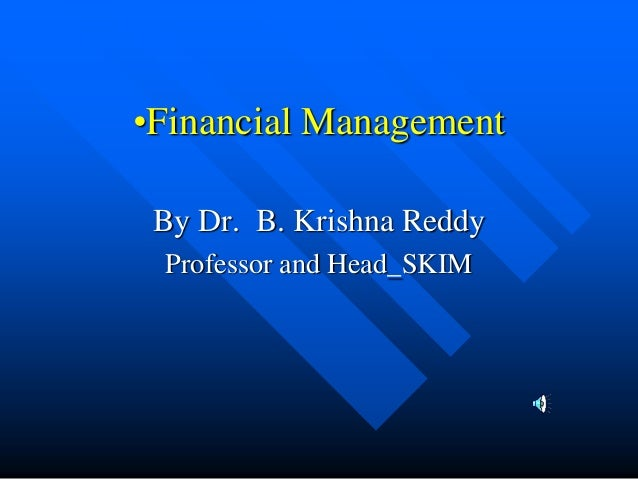 •Financial Management By Dr. B. Krishna Reddy Professor and Head_SKIM