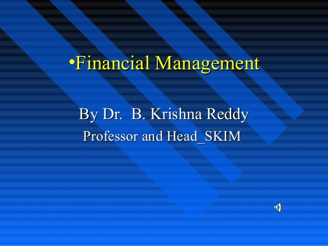 •Financial ManagementFinancial Management By Dr. B. Krishna ReddyBy Dr. B. Krishna Reddy Professor and Head_SKIMProfessor ...