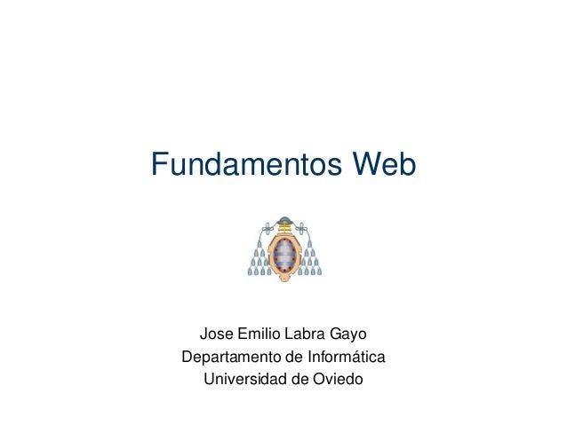 Fundamentos Web  Jose Emilio Labra Gayo Departamento de Informática Universidad de Oviedo