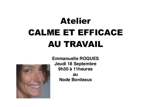 Atelier  CALME ET EFFICACE  AU TRAVAIL  Emmanuelle ROQUES!  Jeudi 18 Septembre!  9h30 à 11heures!  au!  Node Bordeaux
