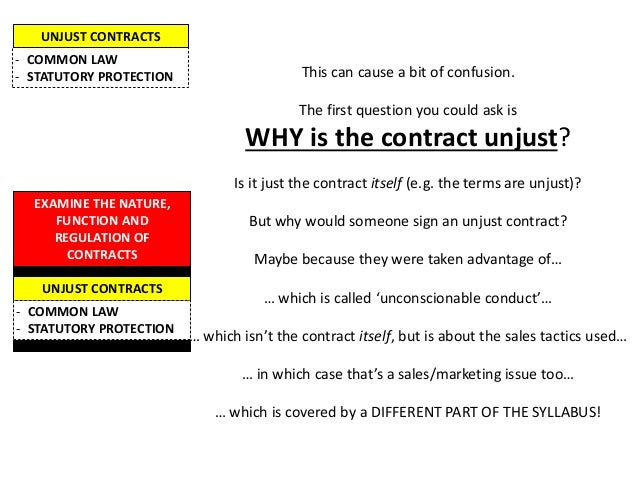 UNJUST CONTRACTS - COMMON LAW - STATUTORY PROTECTION  This can cause a bit of confusion. The first question you could ask ...