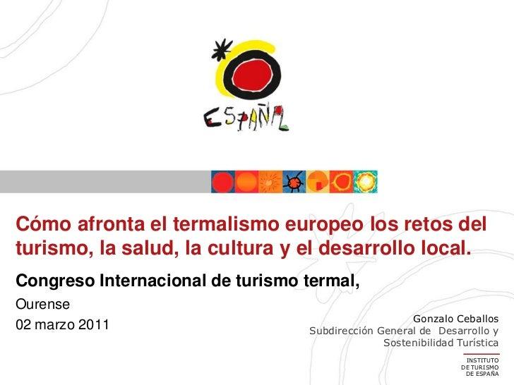 Cómo afronta el termalismo europeo los retos delturismo, la salud, la cultura y el desarrollo local.Congreso Internacional...