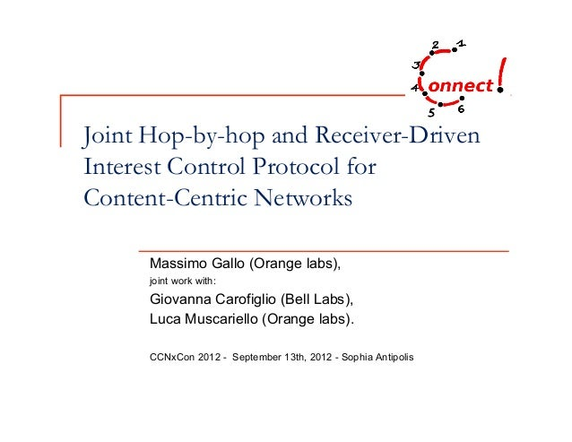 Joint Hop-by-hop and Receiver-DrivenInterest Control Protocol forContent-Centric Networks      Massimo Gallo (Orange labs)...