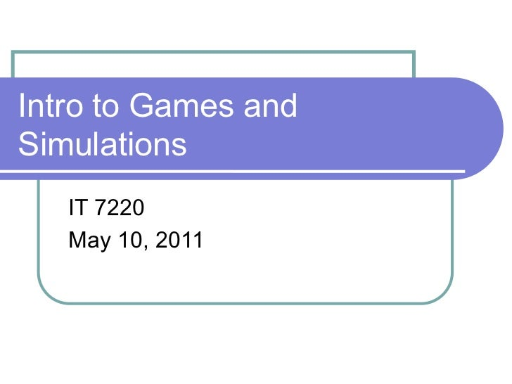 Intro to Games andSimulations   IT 7220   May 10, 2011