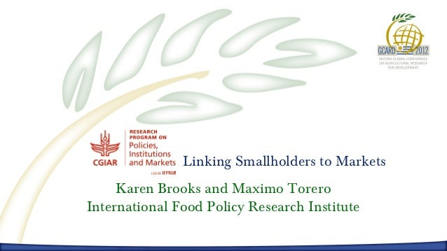 Linking Smallholders to Markets     Karen Brooks and Maximo ToreroInternational Food Policy Research Institute