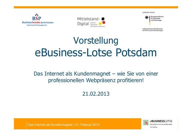 Vorstellung    eBusiness-Lotse Potsdam   Das Internet als Kundenmagnet – wie Sie von einer         professionellen Webpräs...