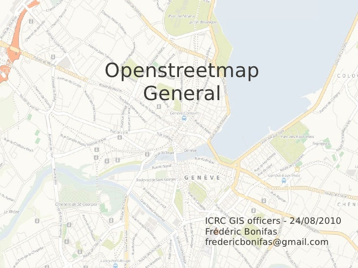 Openstreetmap    General             ICRC GIS officers - 24/08/2010         Frédéric Bonifas         fredericbonifas@gmail...