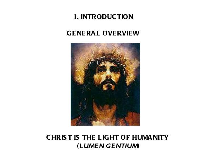 <ul><li>INTRODUCTION </li></ul><ul><li>GENERAL OVERVIEW </li></ul>CHRIST IS THE LIGHT OF HUMANITY  ( LUMEN GENTIUM )
