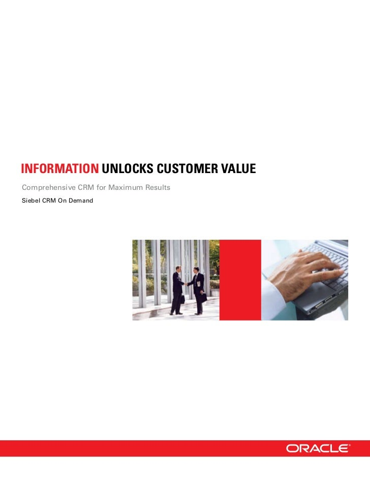 INFORMATION UNLOCKS CUSTOMER VALUEComprehensive CRM for Maximum ResultsSiebel CRM On Demand