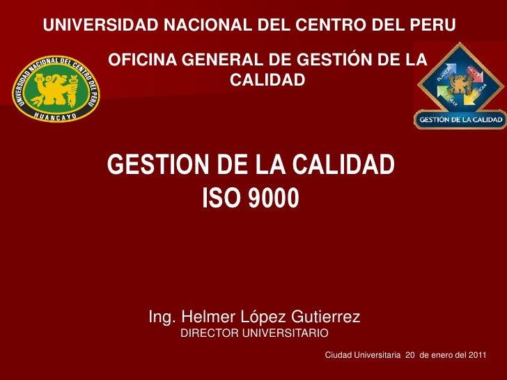 UNIVERSIDAD NACIONAL DEL CENTRO DEL PERU<br />OFICINA GENERAL DE GESTIÓN DE LA CALIDAD<br />GESTION DE LA CALIDAD<br />ISO...