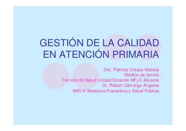 GESTIÓN DE LA CALIDADEN ATENCIÓN PRIMARIA                       Dra. Patricia Crespo Mateos                               ...