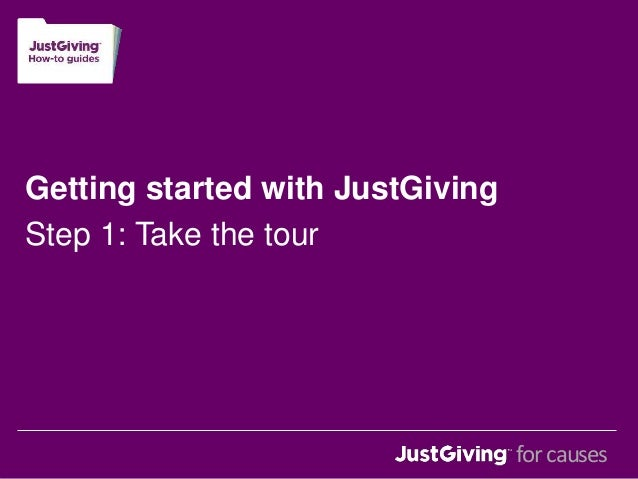 Getting started with JustGiving  Step 1: Take the tour  for causes