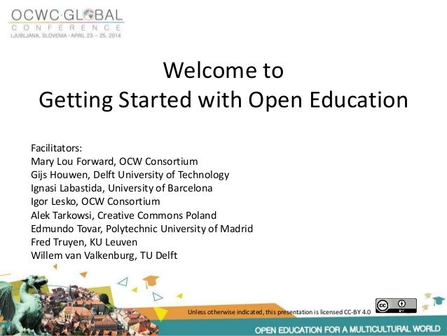 Welcome to Getting Started with Open Education Facilitators: Mary Lou Forward, OCW Consortium Gijs Houwen, Delft Universit...