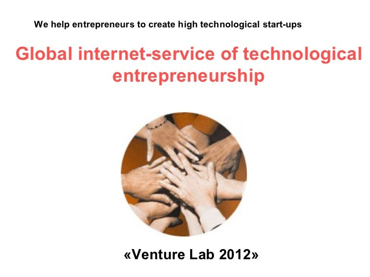 We help entrepreneurs to create high technological start-upsGlobal internet-service of technological           entrepreneu...